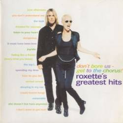 Roxette - Don't Bore Us — Get To The Chorus! - 1995