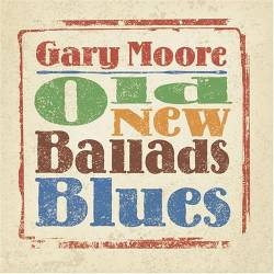Gary Moore - Old New Ballads Blues - 2006